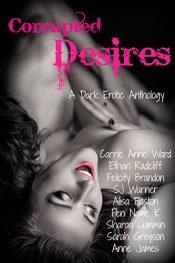 bargain ebooks Corrupted Desires: A Dark Erotic Anthology Erotic Romance by Multiple Authors