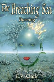 The Breathing Sea I: Burning Fantasy by E.P. Clark