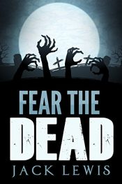 Fear the Dead Horror by Jack Lewis