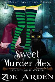 Sweet Murder Hex Cozy Mystery by Zoe Arden