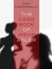 The Case Book of Irene Adler Mystery by San Cassimally