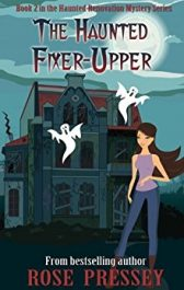 The Haunted Fixer Upper Paranormal Mystery by Rose Pressey