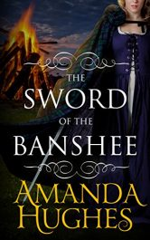 The Sword of the Banshee Historical Fiction by Amanda Hughes