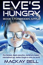 Eve's Hungry: Forbidden Apple (iWars Trilogy Book 1) SciFi Action/Adventure by Mackay Bell