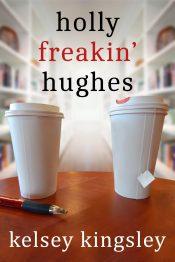 bargain ebooks Holly Freakin' Hughes Romantic Comedy by Kelsey Kingsley