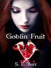 bargain ebooks Goblin Fruit Young Adult/Teen Fantasy by S.E. Burr