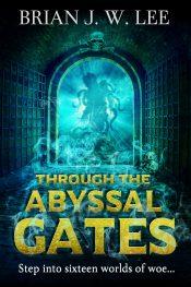 Brian J.W. Lee Through the Abyssal Gates