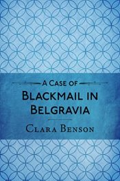 amazon bargain ebooks A Case of Blackmail In Belgravia Historical Mystery Thriller by Clara Benson