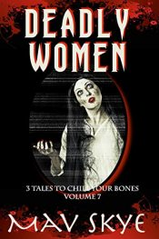 amazon bargain ebooks Deadly Women: A Horror Short Story Collection (3 Tales to Chill Your Bones Book 7) Horror by May Skye