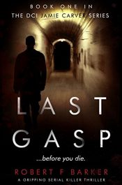 amazon bargain ebooks Last Gasp; A Gripping Serial Killer Thriller: The DCI Jamie Carver Series Book #1 Thriller by Robert F. Barker