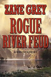 bargain ebooks Rogue River Fued Classic Historical Fiction by Zane Grey