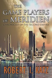 bargain ebooks The Game Players of Meridien: Chronicles of the Second Empire  (Chronicles of the Second Interstellar Empire of Mankind Book 1) Science Fiction Adventure by Robert I. Katz