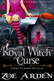 bargain ebooks Royal Witch Curse (Sweetland Witch) (A Cozy Mystery Book) Cozy Mystery by Zoe Arden