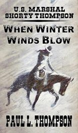 bargain ebooks U.S. Marshall Shorty Thompson - When Winter Winds Blow Western Adventure by Paul L. Thompson