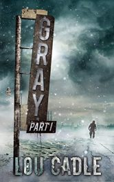 bargain ebooks Gray: Part One Post Apocalyptic Science Fiction by Lou Cadle