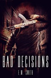 bargain ebooks Bad Decisions Action/Adventure by E. M. Smith