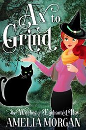 amazon bargain ebooks The Witches Of Enchanted Bay: Ax To Grind Cozy Mystery by Amelia Morgan