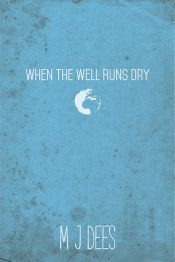 amazon bargain ebooks When The Well Runs Dry Dsytopian Action/Adventure by M J Dees