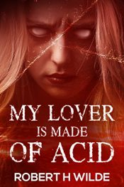 bargain ebooks My Lover is Made of Acid Horror by Robert H Wilde