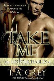 bargain ebooks Take Me: The Untouchables, #1 Erotic Romance by T. A. Grey