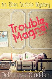 amazon bargain ebooks Trouble Magnet Cozy Mystery by DelSheree Gladden