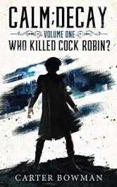 bargain ebooks Calm; Decay Volume 1: Who Killed Cock Robin? Dark Fantasy / Horror by Carter Bowman