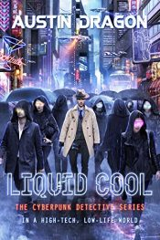 amazon bargain ebooks Liquid Cool: The Cyberpunk Detective Serie Action Adventure Scifi by Austin Dragon