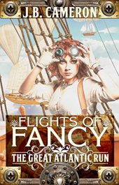 bargain ebooks Flights of Fancy: The Great Atlantic Run Steampunk Science Fiction by J.B. Cameron