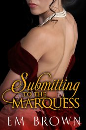 bargain ebooks Submitting to the Marquess Erotic Historical Romance by Em Brown