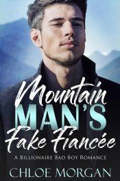 bargain ebooks Mountain Man's Fake Fiancée: A Billionaire Bad Boy Romance by Chloe Morgan