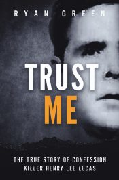 bargain ebooks Trust Me: The True Story of Confession Killer Henry Lee Lucas Thriller by Ryan Green