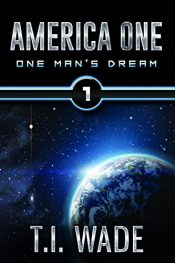 bargain ebooks AMERICA ONE - One Man's Dream (Book 1) Science Fiction by T. I. WADE