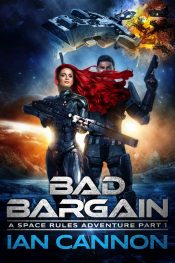 bargain ebooks Bad Bargain: A Space Rules Adventure Part 1 Space Opera Science Fiction by Ian Cannon