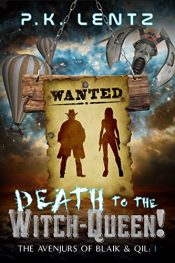 bargain ebooks Death to the Witch-Queen! Steampunk Science Fiction by P.K. Lentz