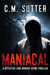 amazon bargain ebooks Maniacal: A Detective Jade Monroe Crime Thriller Book 1 Thriller by C.M. Sutter