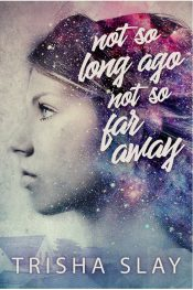 bargain ebooks Not So Long Ago, Not So Far Away Coming of Age Young Adult/Teen by Trisha Slay