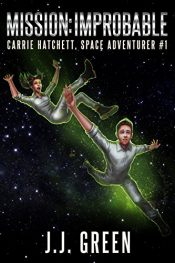 amazon bargain ebooks Mission Improbable (Carrie Hatchett, Space Adventurer Series Book 1) Science Fiction Adventure by J.J. Green