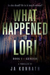 amazon bargain ebooks What Happened to Lori Book 1: Genesis Crime Thriller by J.A. Konrath