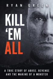 bargain ebooks Kill 'Em All: A True Story of Abuse, Revenge and the Making of a Monster Crime Thriller by Ryan Green