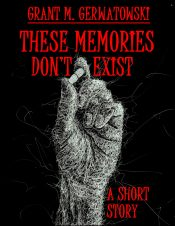 bargain ebooks These Memories Don't Exist: A Short Story SciFi Mystery / Thriller by Grant M. Gerwatowski
