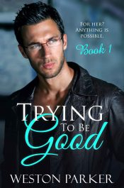 amazon bargain ebooks Trying to be Good Contemporary Romance by Weston Parker