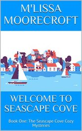amazon bargain ebooks WELCOME TO SEASCAPE COVE: Book One: The Seascape Cove Cozy Mysteries Cozy Mystery/Adventure by M'lissa Moorecroft