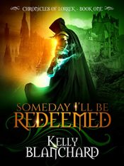 bargain ebooks Someday I'll Be Redeemed Epic Fantasy by Kelly Blanchard