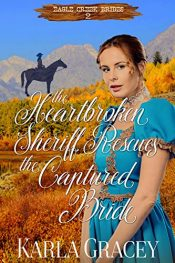 amazon bargain ebooks The Heartbroken Sheriff Rescues the Captured Bride Romance by Karla Gracey