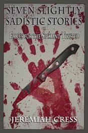amazon bargain ebooks Seven Slightly Sadistic Stories Horror by Jeremiah Cress