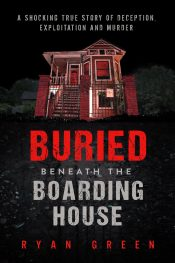 bargain ebooks Buried Beneath the Boarding House: A Shocking True Story of Deception, Exploitation and Murder True Crime Thriller by Ryan Green
