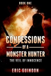 amazon bargain ebooks Confessions of a Monster Hunter 1: The Veil of Innocence Horror by Eric Guindon