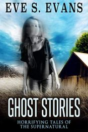 amazon bargain ebooks Ghost Stories: Horrifying Tales Of The Supernatural Horror by Eve S. Evans