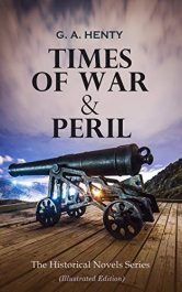 amazon bargain ebooks TIMES OF WAR & PERIL Classic Historical Fiction by G. A. Henty