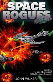 bargain ebooks Space Rogues: The Epic Adventures of Wil Calder, Space Smuggler Science Fiction by John Wilker